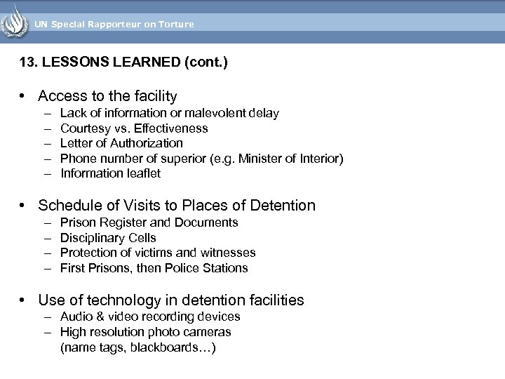UN Special Rapporteur on Torture 13. LESSONS LEARNED (cont. ) • Access to the