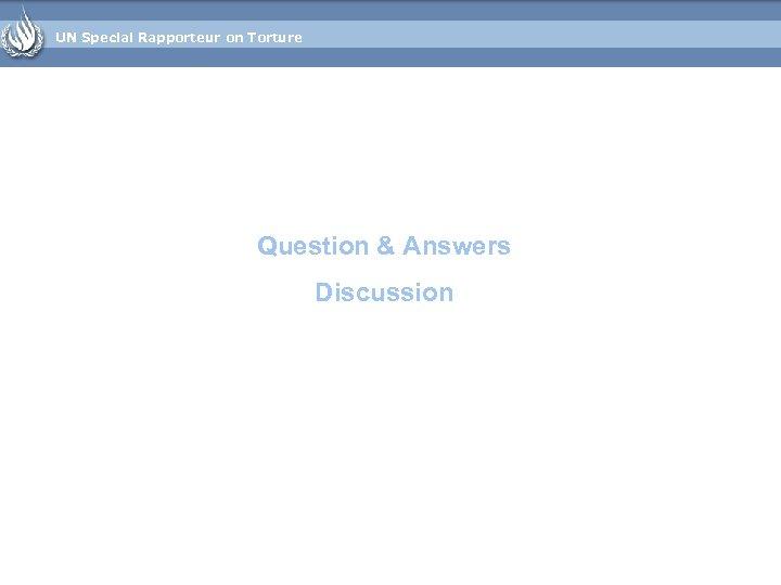 UN Special Rapporteur on Torture Question & Answers Discussion