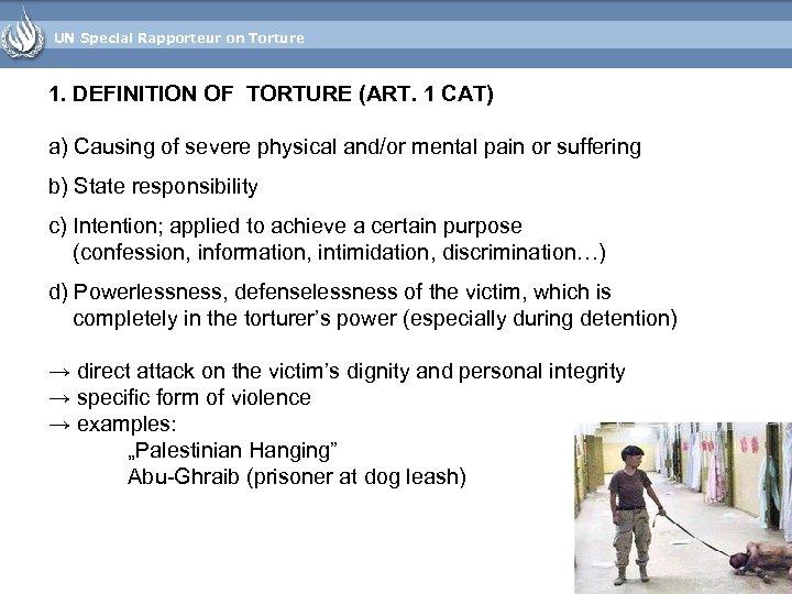 UN Special Rapporteur on Torture 1. DEFINITION OF TORTURE (ART. 1 CAT) a) Causing