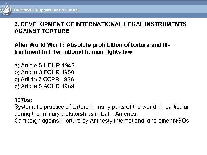 UN Special Rapporteur on Torture 2. DEVELOPMENT OF INTERNATIONAL LEGAL INSTRUMENTS AGAINST TORTURE After