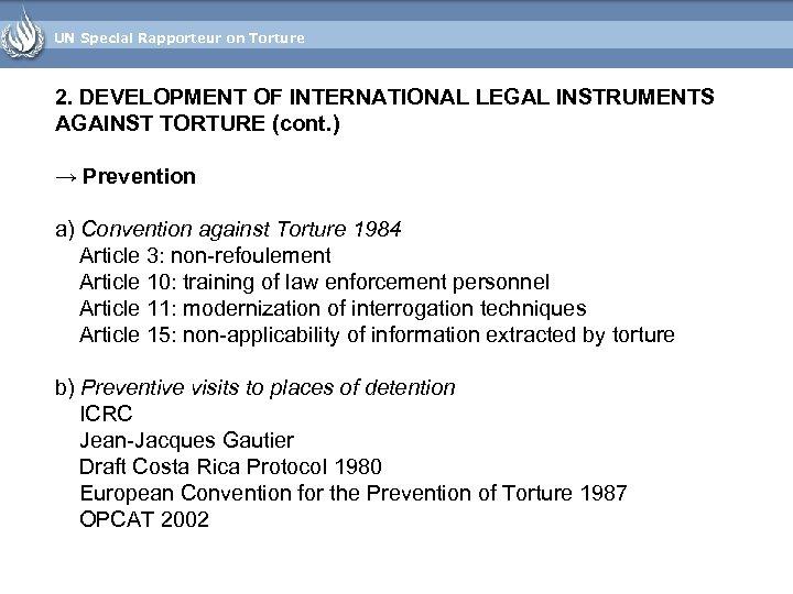UN Special Rapporteur on Torture 2. DEVELOPMENT OF INTERNATIONAL LEGAL INSTRUMENTS AGAINST TORTURE (cont.