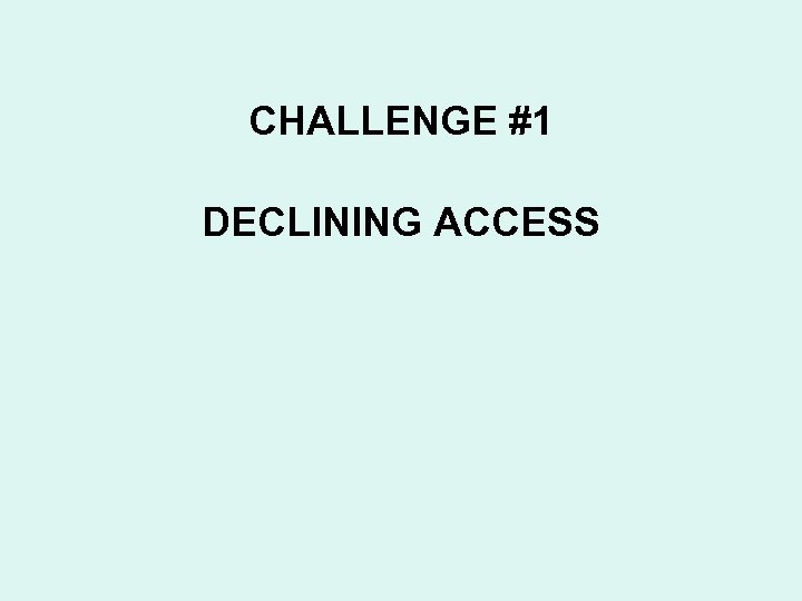 CHALLENGE #1 DECLINING ACCESS