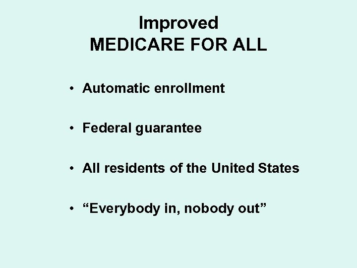 Improved MEDICARE FOR ALL • Automatic enrollment • Federal guarantee • All residents of