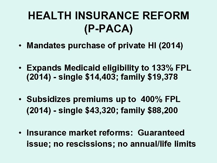 HEALTH INSURANCE REFORM (P-PACA) • Mandates purchase of private HI (2014) • Expands Medicaid