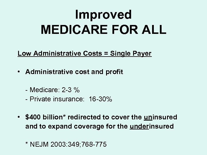 Improved MEDICARE FOR ALL Low Administrative Costs = Single Payer • Administrative cost and