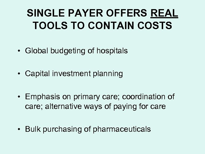 SINGLE PAYER OFFERS REAL TOOLS TO CONTAIN COSTS • Global budgeting of hospitals •