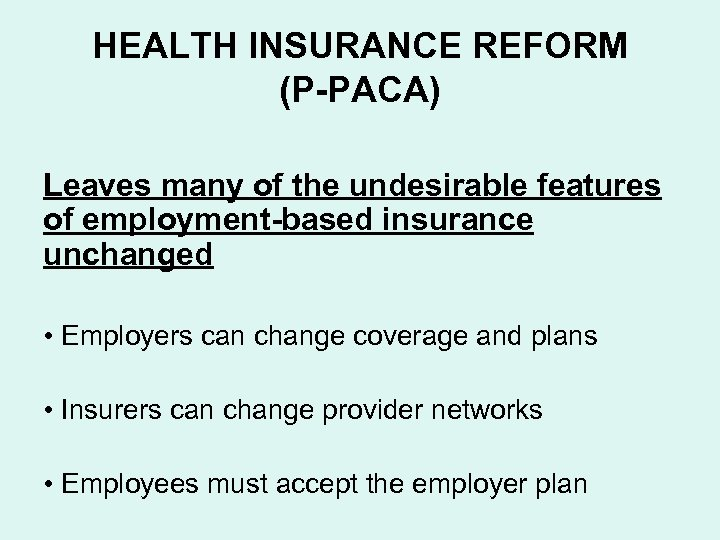 HEALTH INSURANCE REFORM (P-PACA) Leaves many of the undesirable features of employment-based insurance unchanged