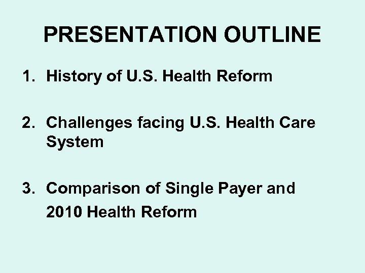 PRESENTATION OUTLINE 1. History of U. S. Health Reform 2. Challenges facing U. S.