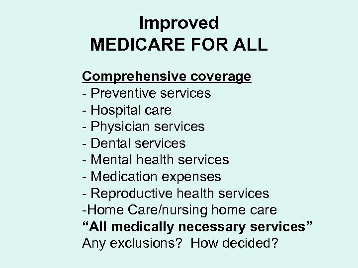 Improved MEDICARE FOR ALL Comprehensive coverage - Preventive services - Hospital care - Physician