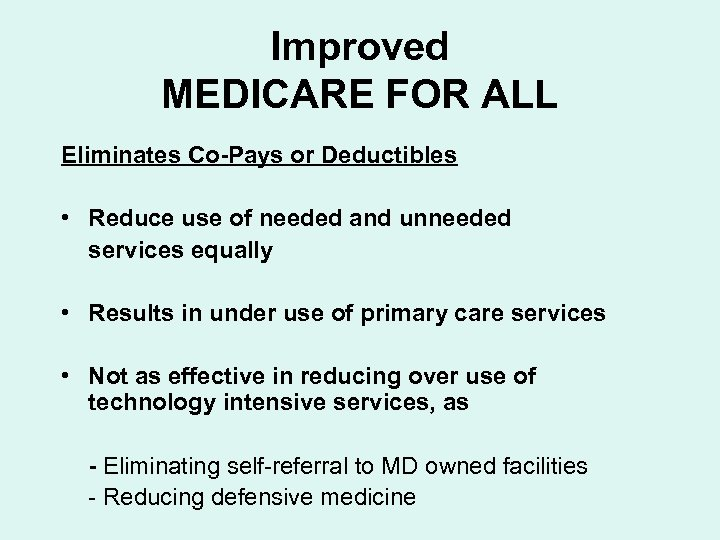 Improved MEDICARE FOR ALL Eliminates Co-Pays or Deductibles • Reduce use of needed and