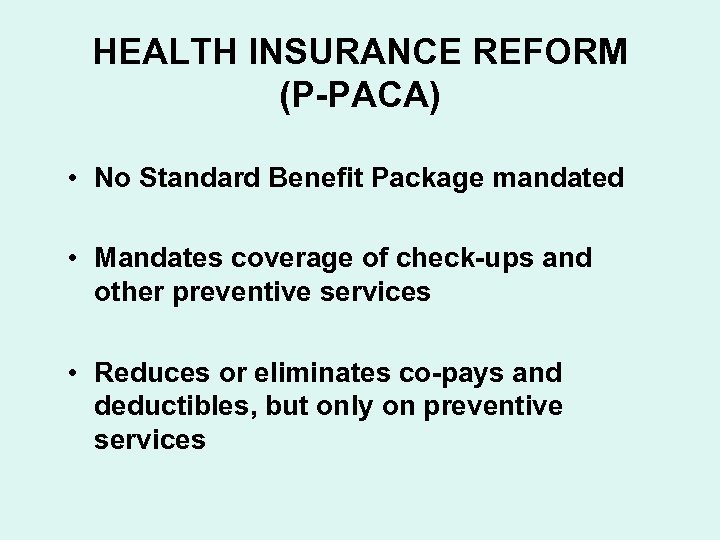 HEALTH INSURANCE REFORM (P-PACA) • No Standard Benefit Package mandated • Mandates coverage of