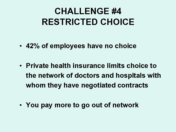 CHALLENGE #4 RESTRICTED CHOICE • 42% of employees have no choice • Private health
