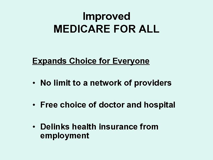 Improved MEDICARE FOR ALL Expands Choice for Everyone • No limit to a network