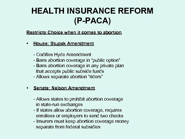 HEALTH INSURANCE REFORM (P-PACA) Restricts Choice when it comes to abortion • House: Stupak