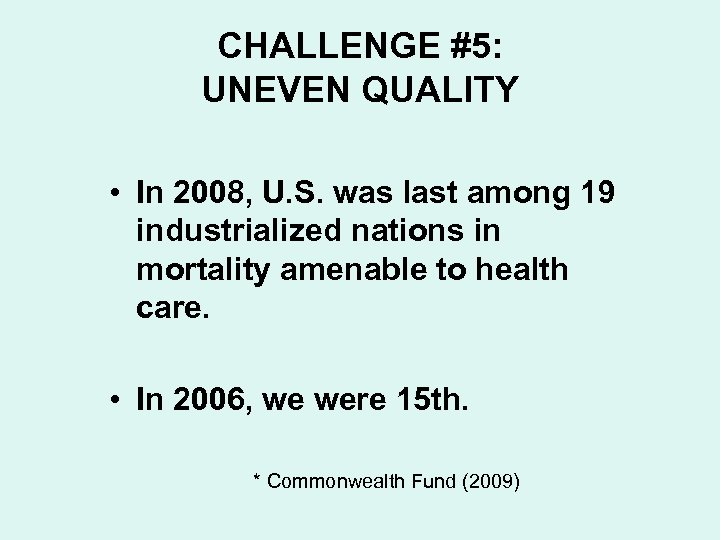 CHALLENGE #5: UNEVEN QUALITY • In 2008, U. S. was last among 19 industrialized