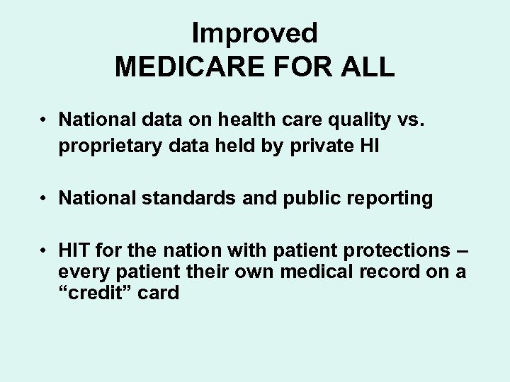 Improved MEDICARE FOR ALL • National data on health care quality vs. proprietary data