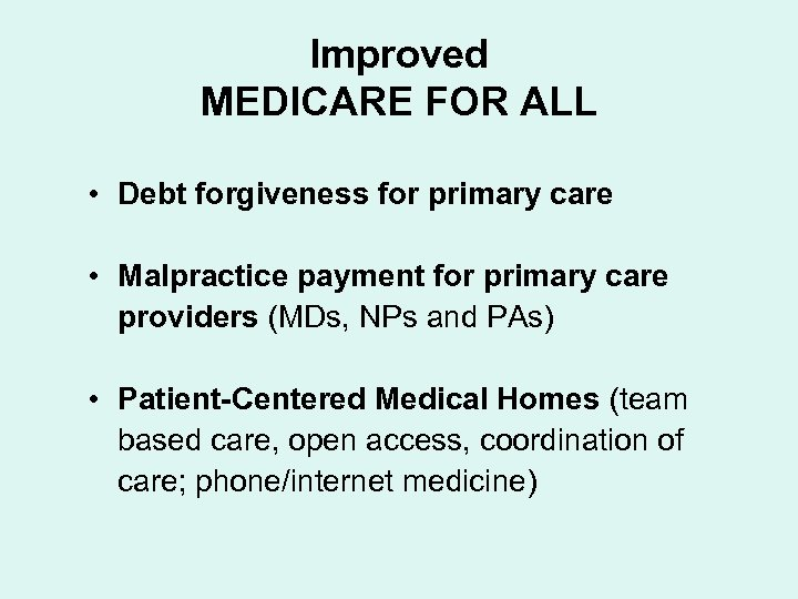 Improved MEDICARE FOR ALL • Debt forgiveness for primary care • Malpractice payment for