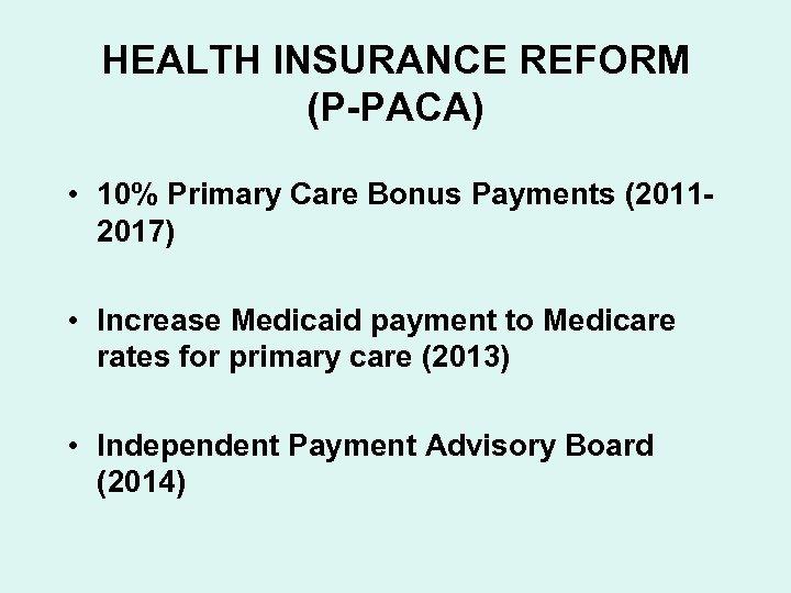 HEALTH INSURANCE REFORM (P-PACA) • 10% Primary Care Bonus Payments (20112017) • Increase Medicaid