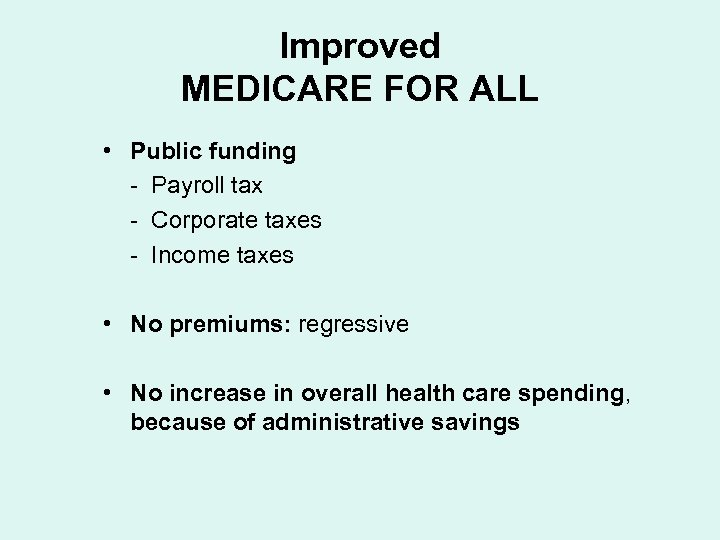 Improved MEDICARE FOR ALL • Public funding - Payroll tax - Corporate taxes -