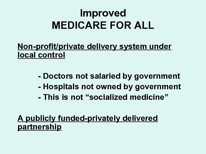 Improved MEDICARE FOR ALL Non-profit/private delivery system under local control - Doctors not salaried