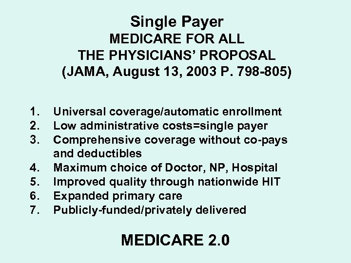 Single Payer MEDICARE FOR ALL THE PHYSICIANS' PROPOSAL (JAMA, August 13, 2003 P. 798