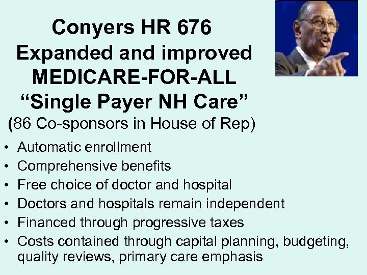 """Conyers HR 676 Expanded and improved MEDICARE-FOR-ALL """"Single Payer NH Care"""" (86 Co-sponsors in"""