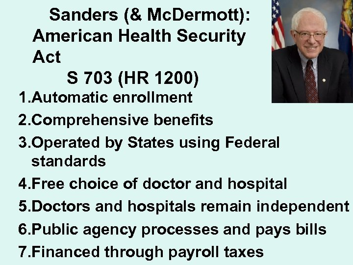 Sanders (& Mc. Dermott): American Health Security Act S 703 (HR 1200) 1. Automatic