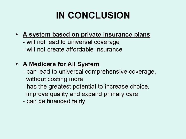 IN CONCLUSION • A system based on private insurance plans - will not lead