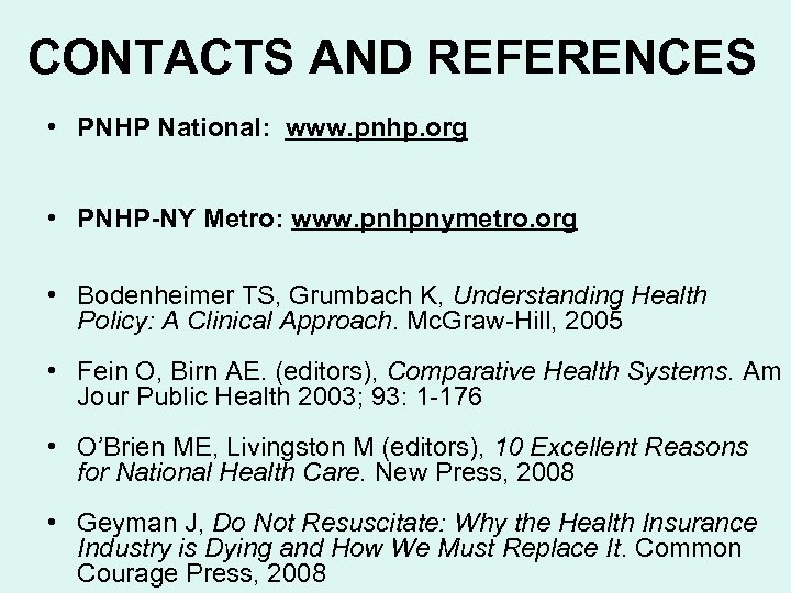 CONTACTS AND REFERENCES • PNHP National: www. pnhp. org • PNHP-NY Metro: www. pnhpnymetro.