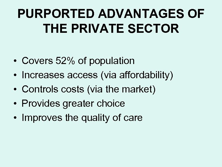 PURPORTED ADVANTAGES OF THE PRIVATE SECTOR • • • Covers 52% of population Increases