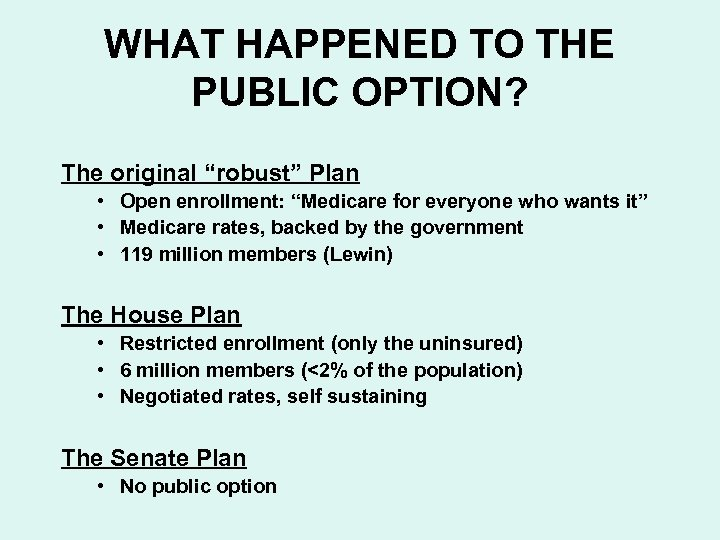 """WHAT HAPPENED TO THE PUBLIC OPTION? The original """"robust"""" Plan • Open enrollment: """"Medicare"""