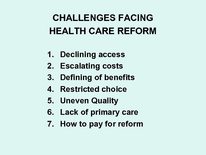 CHALLENGES FACING HEALTH CARE REFORM 1. 2. 3. 4. 5. 6. 7. Declining access