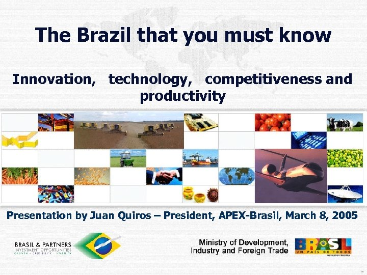 The Brazil that you must know Innovation, technology, competitiveness and productivity Presentation by Juan