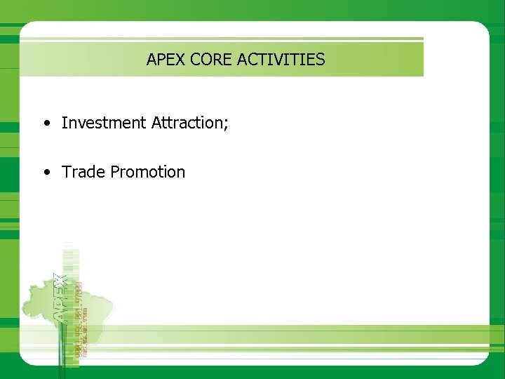 APEX CORE ACTIVITIES • Investment Attraction; • Trade Promotion
