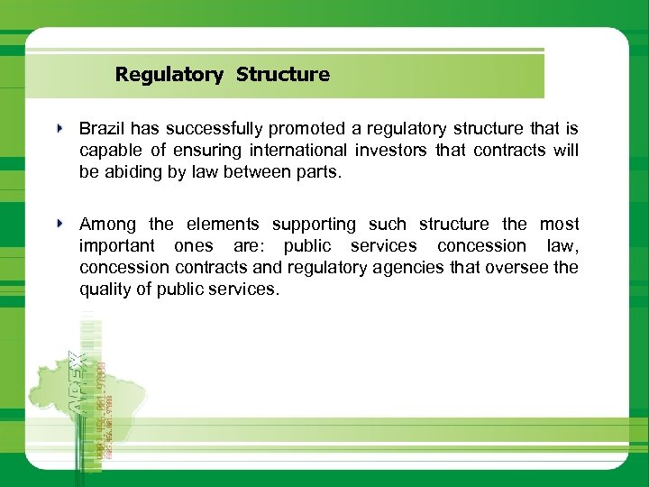 Regulatory Structure Brazil has successfully promoted a regulatory structure that is capable of ensuring