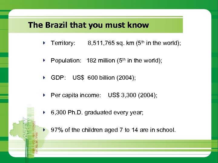 The Brazil that you must know Territory: 8, 511, 765 sq. km (5 th