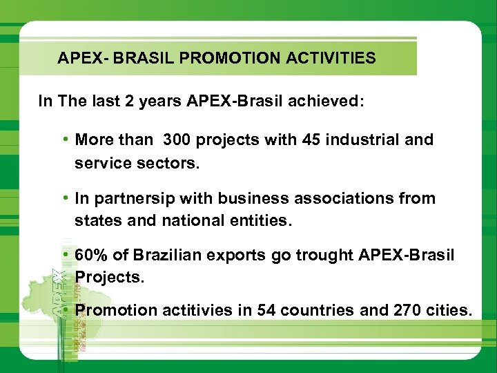 APEX- BRASIL PROMOTION ACTIVITIES In The last 2 years APEX-Brasil achieved: • More than