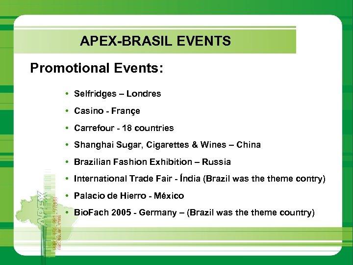 APEX-BRASIL EVENTS Promotional Events: • Selfridges – Londres • Casino - Françe • Carrefour