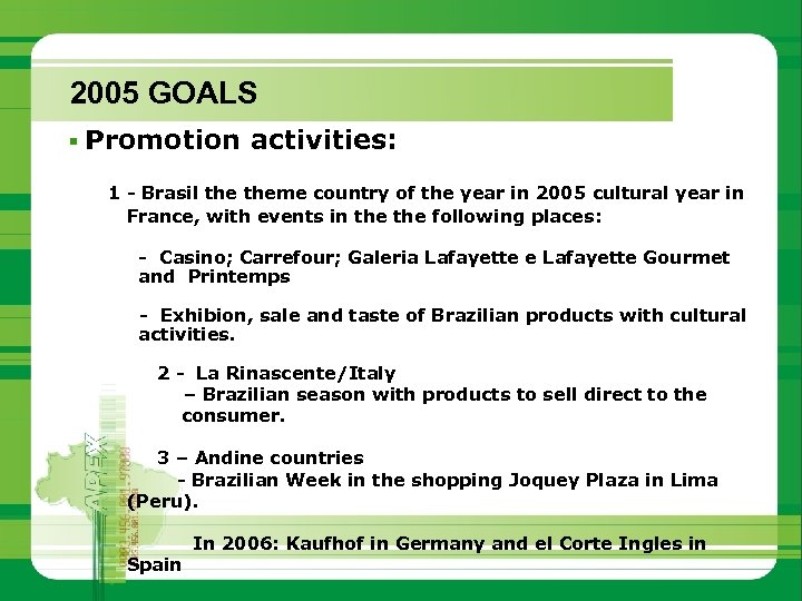 2005 GOALS § Promotion activities: 1 - Brasil theme country of the year in