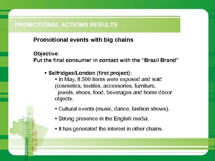 PROMOTIONAL ACTIONS RESULTS Promotional events with big chains Objective: Put the final consumer in