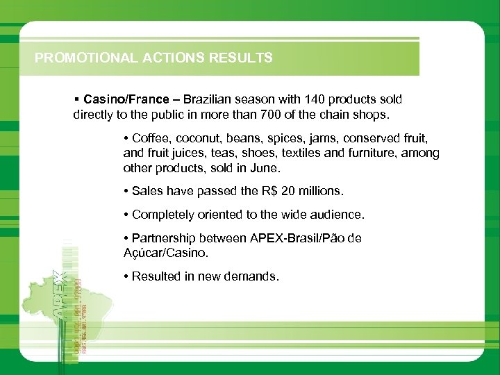 PROMOTIONAL ACTIONS RESULTS § Casino/France – Brazilian season with 140 products sold directly to