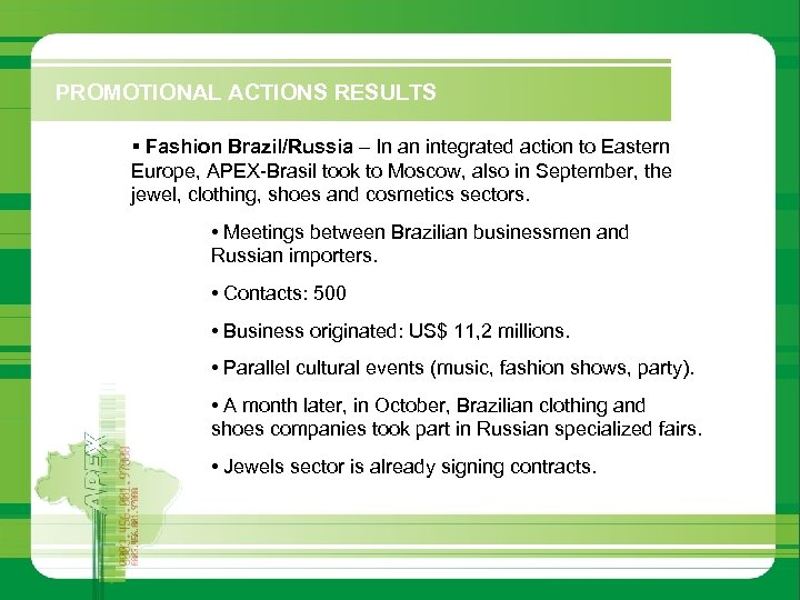 PROMOTIONAL ACTIONS RESULTS § Fashion Brazil/Russia – In an integrated action to Eastern Europe,