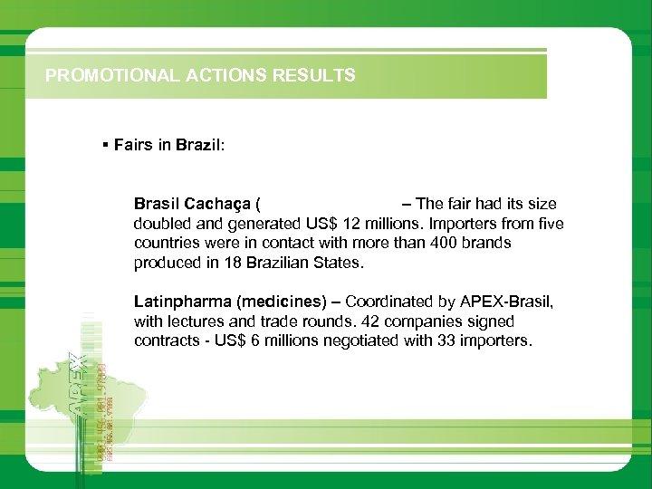 PROMOTIONAL ACTIONS RESULTS § Fairs in Brazil: Brasil Cachaça (sugarcane liquor) – The fair