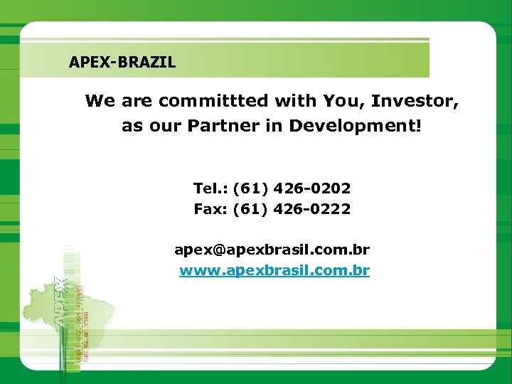 APEX-BRAZIL We are committted with You, Investor, as our Partner in Development! Tel. :