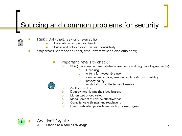Sourcing and common problems for security n Risk : Data theft, leak or unavailability