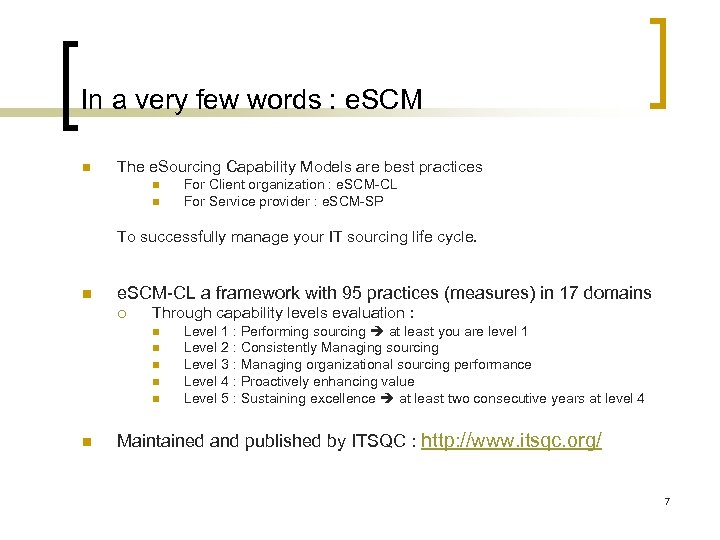 In a very few words : e. SCM n The e. Sourcing Capability Models
