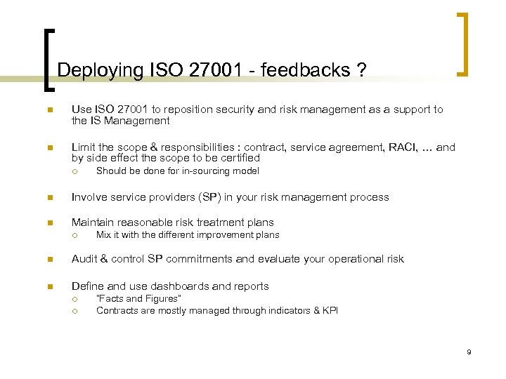 Deploying ISO 27001 - feedbacks ? n Use ISO 27001 to reposition security and