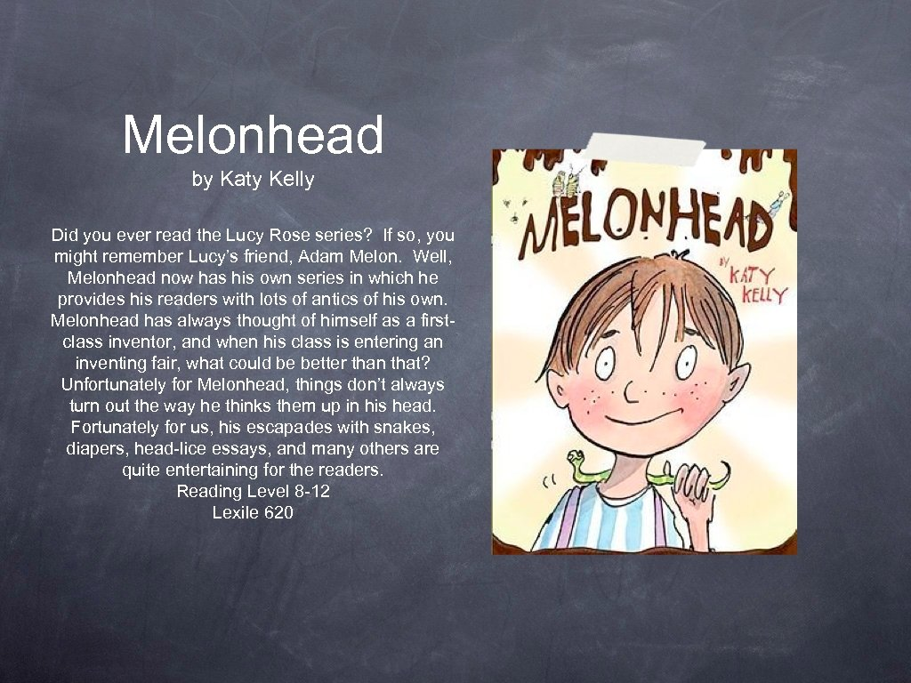 Melonhead by Katy Kelly Did you ever read the Lucy Rose series? If so,