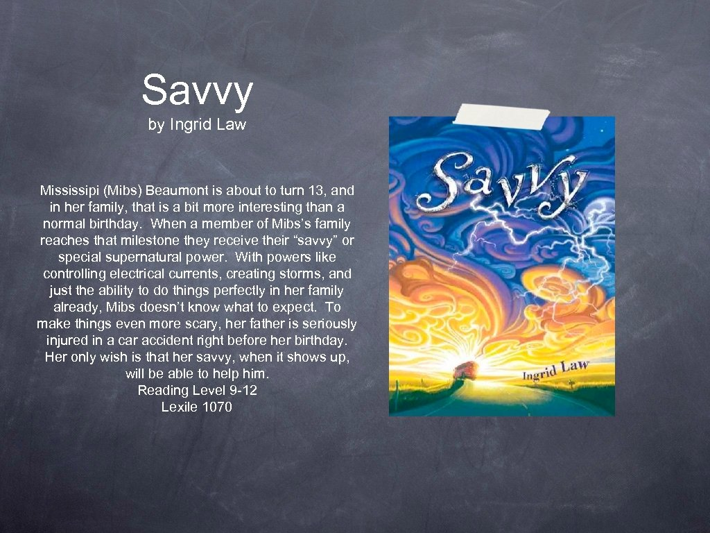 Savvy by Ingrid Law Mississipi (Mibs) Beaumont is about to turn 13, and in