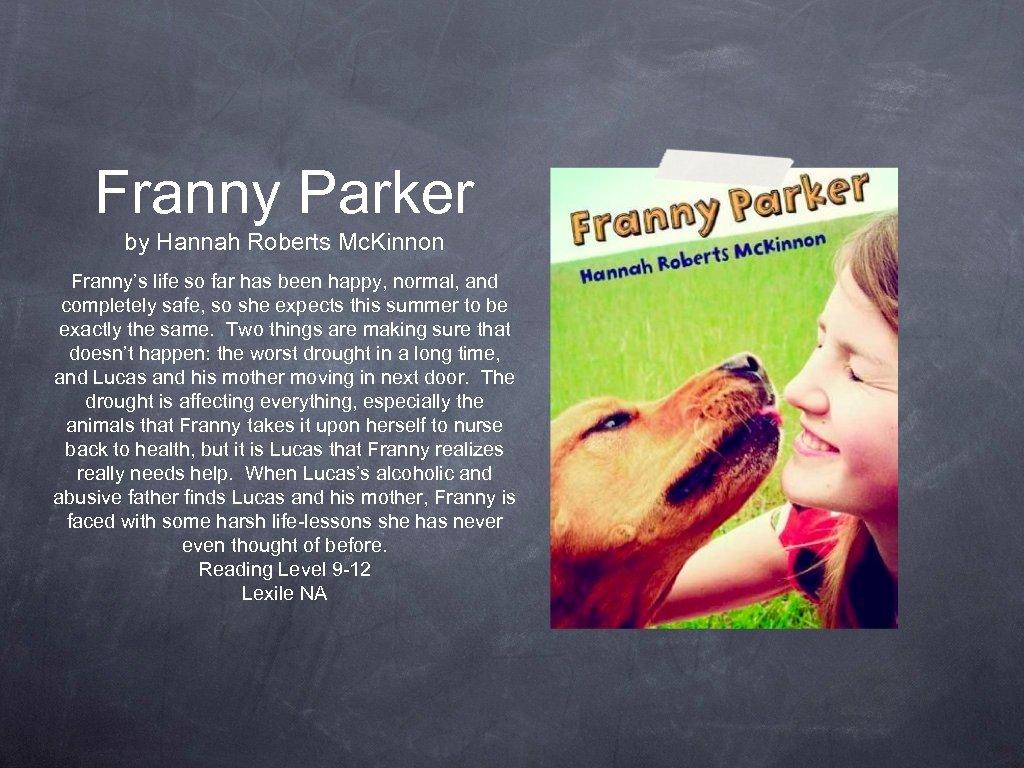 Franny Parker by Hannah Roberts Mc. Kinnon Franny's life so far has been happy,